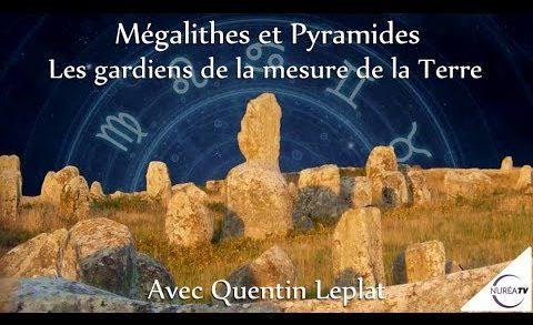 « Mégalithes et Pyramides : Les gardiens de la mesure de la Terre » avec Quentin Leplat
