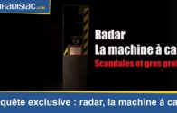 Radars : la machine à cash – Enquête exclusive